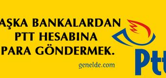 Başka Bankalardan PTT Hesabına Para Göndermek